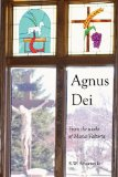 Agnus Dei : From the works of Maria Valtorta 2010 9781432761660 Front Cover