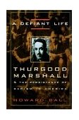 Defiant Life Thurgood Marshall and the Persistence of Racism in America 2001 9780676806663 Front Cover