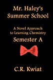 Mr. Haley's Summer School A Novel Approach to Learning Chemistry - Semester A 2012 9780982406663 Front Cover