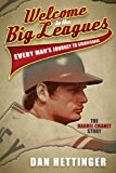 Welcome to the Big Leagues Every Man's Journey to Significance, the Darrel Chaney Story 2013 9781614483663 Front Cover