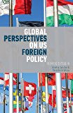 Global Perspectives on US Foreign Policy From the Outside In 2013 9781137363664 Front Cover