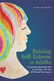 Raising Self-Esteem in Adults An Eclectic Approach with Art Therapy, CBT and DBT Based Techniques 1st 2014 9781849059664 Front Cover