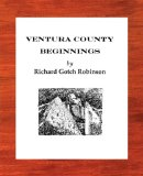 Ventura County Beginnings A Short History from Geological Foundations To 1890 2011 9780615397665 Front Cover
