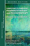 Competency in Combining Pharmacotherapy and Psychotherapy Integrated and Split Treatment 2nd 2017 Revised 9781615370665 Front Cover