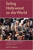 Selling Hollywood to the World U. S. and European Struggles for Mastery of the Global Film Industry, 1920-1950 1st 2007 9780521042666 Front Cover
