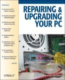 Repairing and Upgrading Your PC 2006 9780596008666 Front Cover