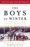 Boys of Winter The Untold Story of a Coach, a Dream, and the 1980 U. S. Olympic Hockey Team 1st 2005 9781400047666 Front Cover