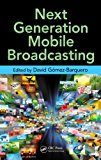 Next Generation Mobile Broadcasting 2013 9781439898666 Front Cover