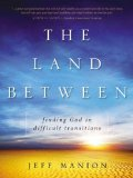 Land Between Finding God in Difficult Transitions 2012 9780310318668 Front Cover