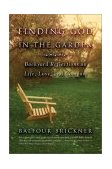 Finding God in the Garden Backyard Reflections on Life, Love, and Compost 2003 9780316738668 Front Cover