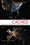 Cached Decoding the Internet in Global Popular Culture 2013 9780814708668 Front Cover