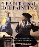 Traditional Oil Painting Advanced Techniques and Concepts from the Renaissance to the Present 1st 2007 9780823030668 Front Cover