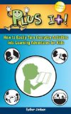 Plus It! How to Easily Turn Everyday Activities into Learning Adventures for Kids 2009 9781600375668 Front Cover