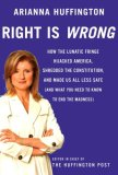 Right Is Wrong How the Lunatic Fringe Hijacked America, Shredded the Constitution, and Made Us All Less Safe (And What You Need to Know to End the Madness) 2008 9780307269669 Front Cover