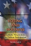 Voting and Holiness Catholic Perspectives on Political Participation 2012 9780809147670 Front Cover