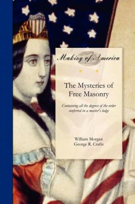 Mysteries of Free Masonry Containing All the Degrees of the Order Conferred in a Master's Lodge 2011 9781458500670 Front Cover