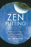 Zen Putting Mastering the Mental Game on the Greens 2007 9781592402670 Front Cover