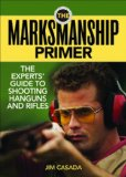 Marksmanship Primer The Experts' Guide to Shooting Handguns and Rifles 2013 9781620873670 Front Cover