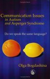 Communication Issues in Autism and Asperger Syndrome Do We Speak the Same Language? 1st 2004 9781843102670 Front Cover