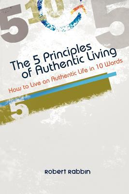 5 Principles of Authentic Living How to Live an Authentic Life in 10 Words 2011 9780987107671 Front Cover