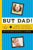 But Dad! A Survival Guide for Single Fathers of Tween and Teen Daughters 2012 9781442212671 Front Cover