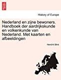 Nederland en Zijne Bewoners Handboek der Aardrijkskunde en Volkenkunde Van Nederland Met Kaarten en Afbeeldingen 2011 9781241414672 Front Cover