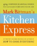 Mark Bittman's Kitchen Express 404 Inspired Seasonal Dishes You Can Make in 20 Minutes or Less 2011 9781416575672 Front Cover