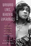 Wayward Lives, Beautiful Experiments Intimate Histories of Social Upheaval 2019 9780393285673 Front Cover