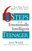 Six Steps to an Emotionally Intelligent Teenager Teaching Social Skills to Your Teen 1st 1999 9780471297673 Front Cover