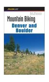 Mountain Biking - Denver and Boulder 2nd 2002 9780762724673 Front Cover