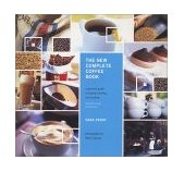 New Complete Coffee Book A Gourmet Guide to Buying, Brewing and Cooking 2001 9780811828673 Front Cover