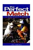Perfect Match A Dog Buyer's Guide 1996 9780876057674 Front Cover