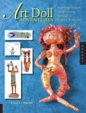 Art Doll Adventures Exploring Projects and Processes Through Cultural Traditions 2007 9781592532674 Front Cover