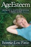 AgeEsteem Growing a Positive Attitude Toward Aging 2007 9781600372674 Front Cover