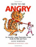 How to Be Angry An Assertive Anger Expression Group Guide for Kids and Teens 2011 9781849058674 Front Cover