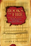 Books on Fire The Destruction of Libraries Throughout History 2007 9781594771675 Front Cover