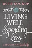 Living Well, Spending Less 12 Secrets of the Good Life 2014 9780310337676 Front Cover