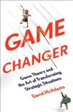 Game Changer Game Theory and the Art of Transforming Strategic Situations 2014 9780393239676 Front Cover