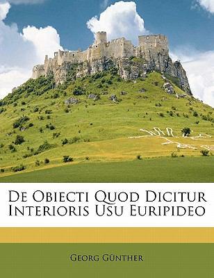 De Obiecti Quod Dicitur Interioris Usu Euripideo 2010 9781145176676 Front Cover