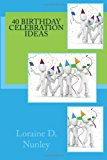 40 Birthday Celebration Ideas 2013 9781482513677 Front Cover