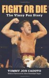 Fight or Die The Vinny Paz Story 2010 9781599219677 Front Cover