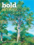 Bold Strokes Dynamic Brushwork for Oils and Acrylics 2009 9781600610677 Front Cover