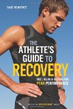 Athlete's Guide to Recovery Rest, Relax, and Restore for Peak Performance 1st 2011 9781934030677 Front Cover
