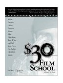 $30 Film School How to Write, Direct, Produce, Shoot, Edit, Distribute, Tour With, and Sell Your Own No-Budget Digital Movie 2003 9781592000678 Front Cover