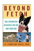 Beyond Fetch Fun, Interactive Activities for You and Your Dog 2003 9780764517679 Front Cover