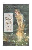 Pagan Book of Days A Guide to the Festivals, Traditions, and Sacred Days of the Year 2001 9780892818679 Front Cover