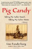 Pig Candy Taking My Father South, Taking My Father Home: a Memoir 1st 2009 9781416547679 Front Cover