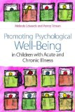 Promoting Psychological Well-Being in Children with Acute and Chronic Illness Best Practice and Effective Services for Children and Families 2010 9781843109679 Front Cover