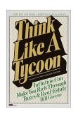 Think Like a Tycoon Inflation Can Make You Rich Through Taxes and Real Estate 1982 9780449900680 Front Cover