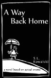 Way Back Home A Novel Based on Actual Events 2013 9780615754680 Front Cover